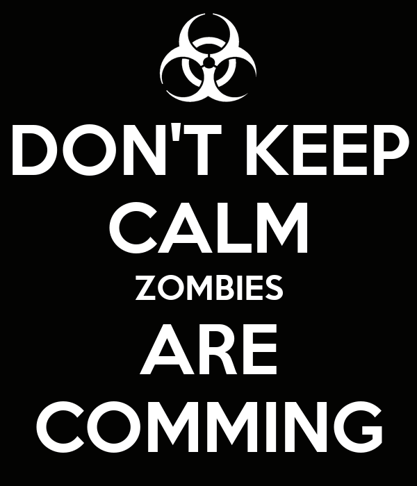 DON'T KEEP CALM ZOMBIES ARE COMMING