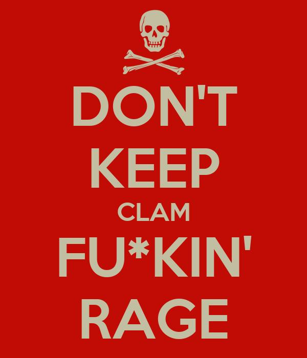 DON'T KEEP CLAM FU*KIN' RAGE