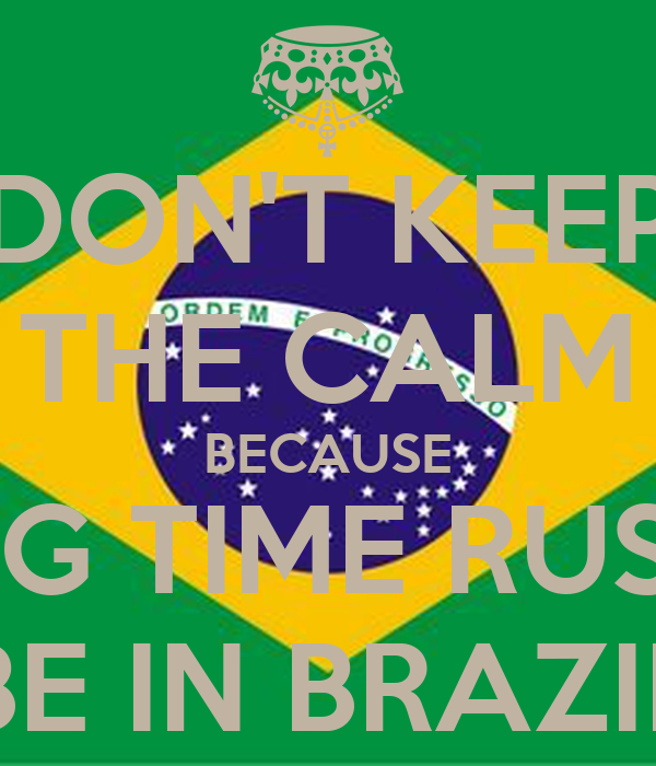 DON'T KEEP THE CALM BECAUSE BIG TIME RUSH BE IN BRAZIL