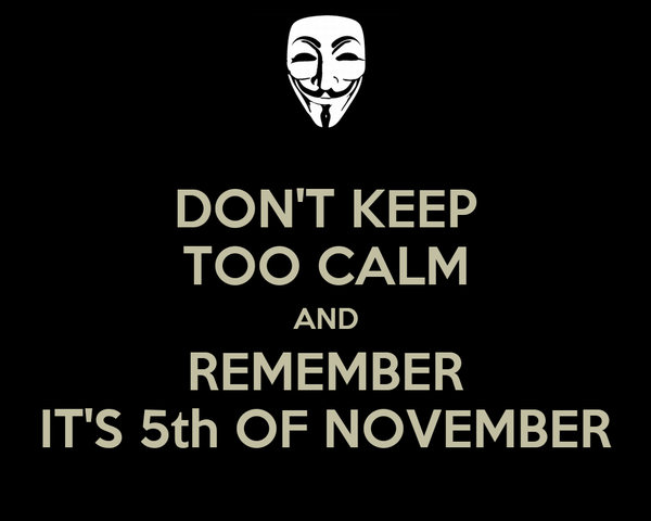 DON'T KEEP TOO CALM AND REMEMBER IT'S 5th OF NOVEMBER