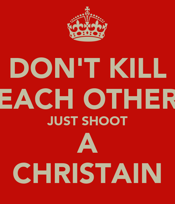 DON'T KILL EACH OTHER JUST SHOOT A CHRISTAIN