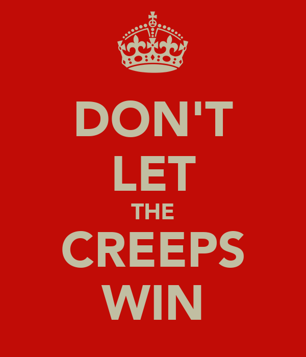 DON'T LET THE CREEPS WIN