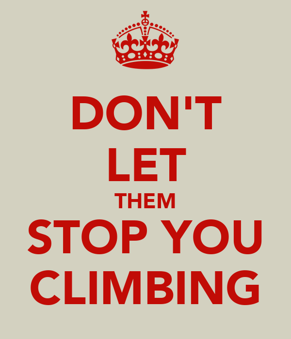 DON'T LET THEM STOP YOU CLIMBING