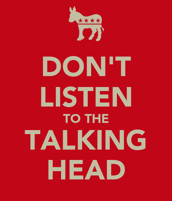 DON'T LISTEN TO THE TALKING HEAD