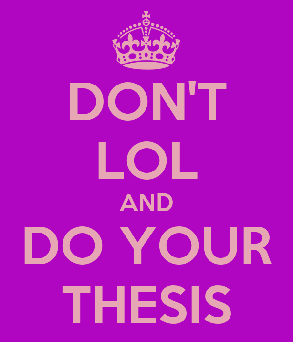 DON'T LOL AND DO YOUR THESIS
