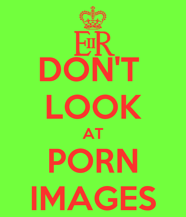 DON'T  LOOK AT PORN IMAGES