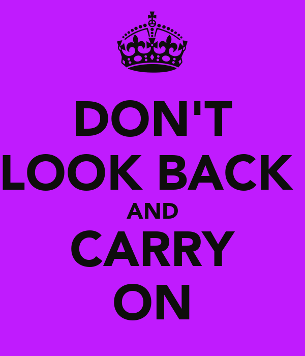 DON'T LOOK BACK  AND CARRY ON