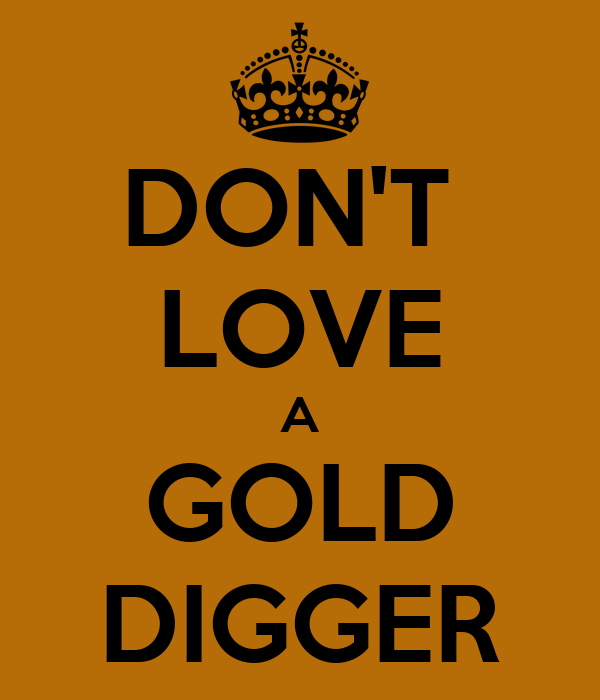 DON'T  LOVE A GOLD DIGGER
