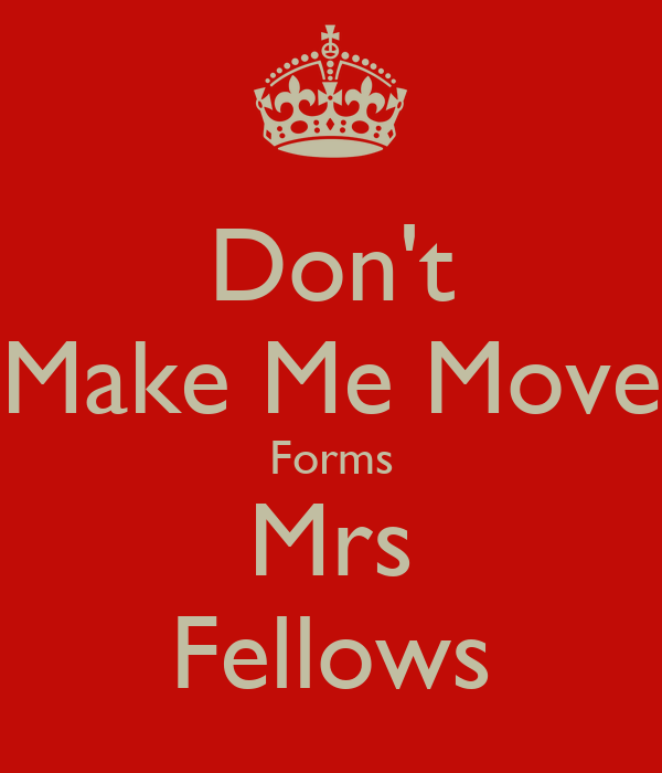 Don't Make Me Move Forms Mrs Fellows
