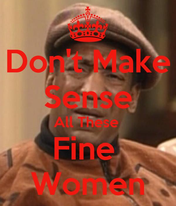 Don't Make Sense All These  Fine  Women