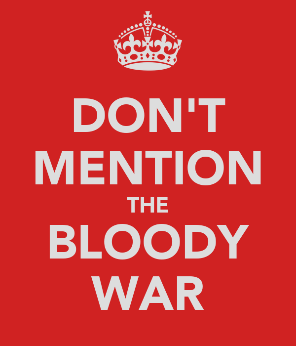DON'T MENTION THE BLOODY WAR