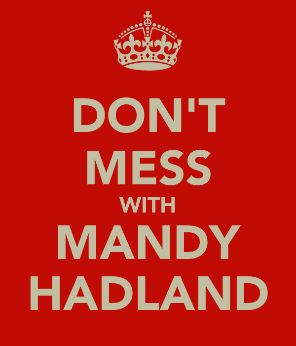 DON'T MESS WITH MANDY HADLAND