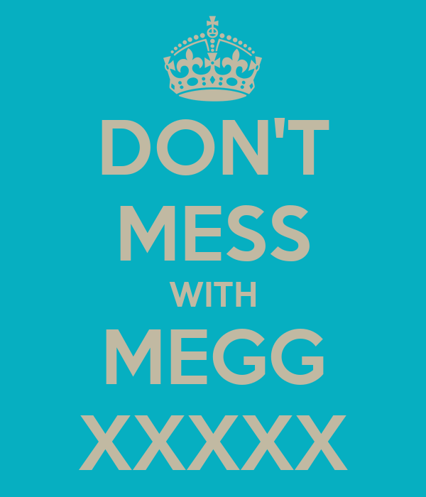 DON'T MESS WITH MEGG XXXXX