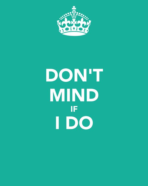 DON'T MIND IF I DO