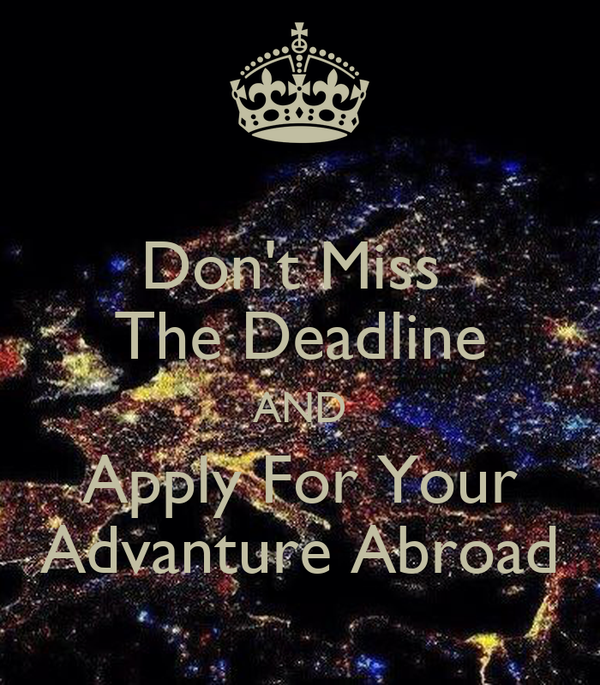 Don't Miss  The Deadline AND Apply For Your Advanture Abroad