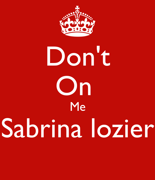 Don't On  Me Sabrina lozier