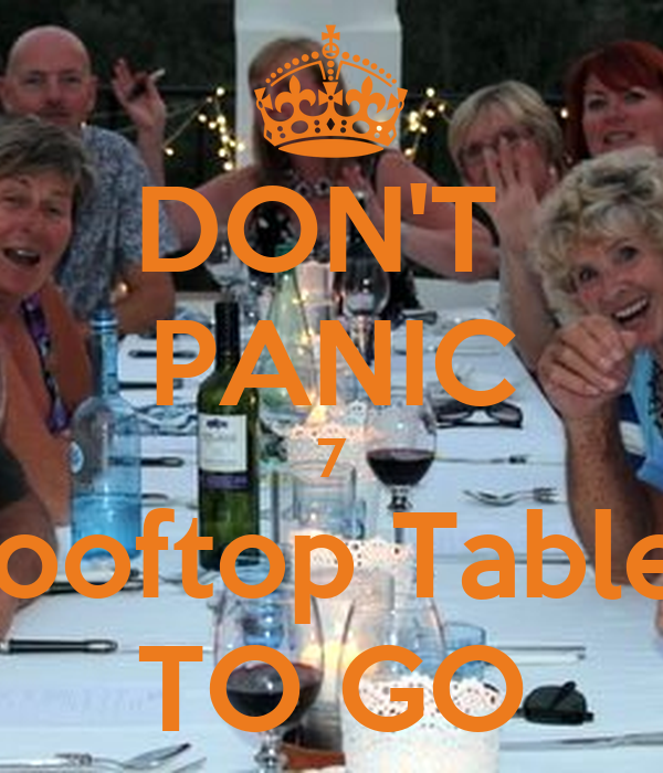 DON'T  PANIC 7 Rooftop Tables TO GO