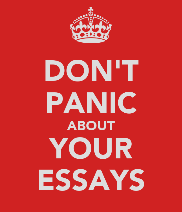 DON'T PANIC ABOUT YOUR ESSAYS