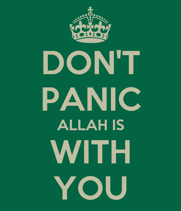 DON'T PANIC ALLAH IS WITH YOU