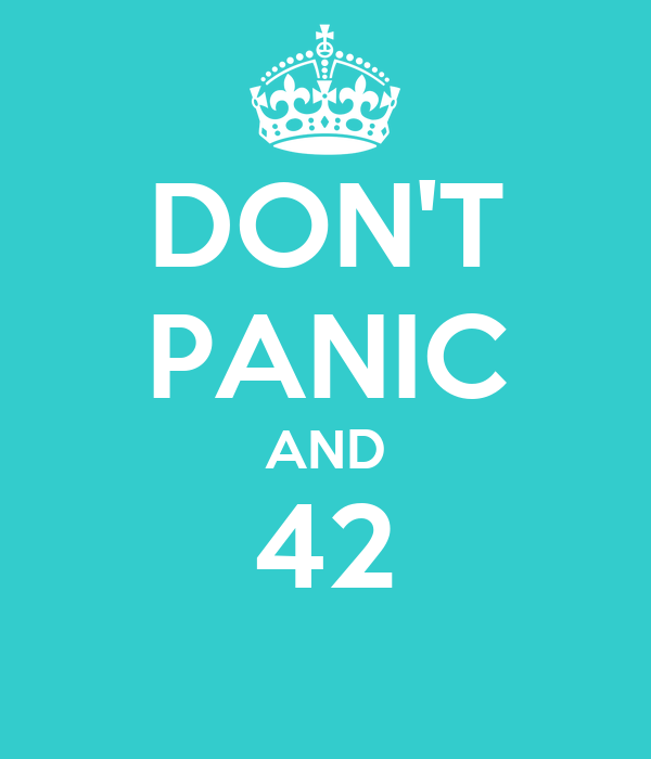 DON'T PANIC AND 42