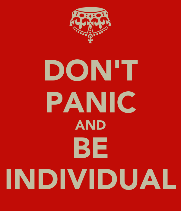 DON'T PANIC AND BE INDIVIDUAL