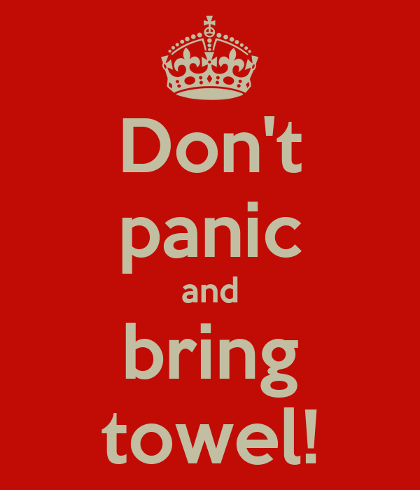 Don't panic and bring towel!