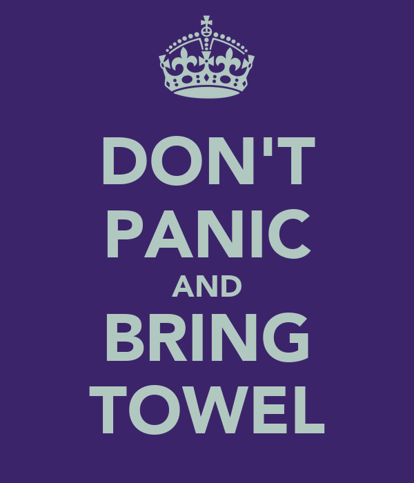 DON'T PANIC AND BRING TOWEL