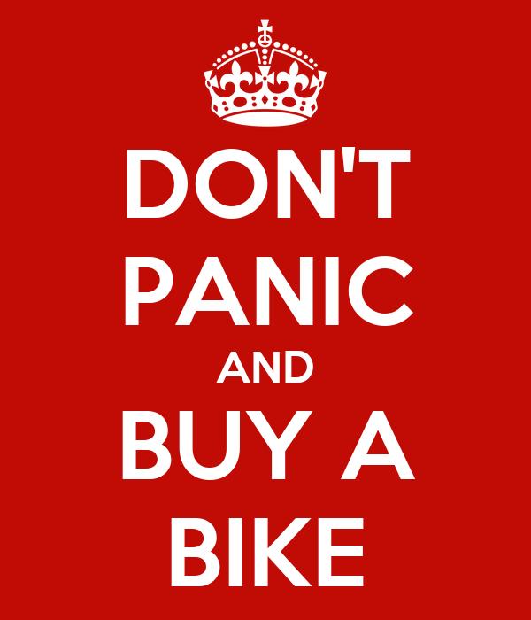 DON'T PANIC AND BUY A BIKE