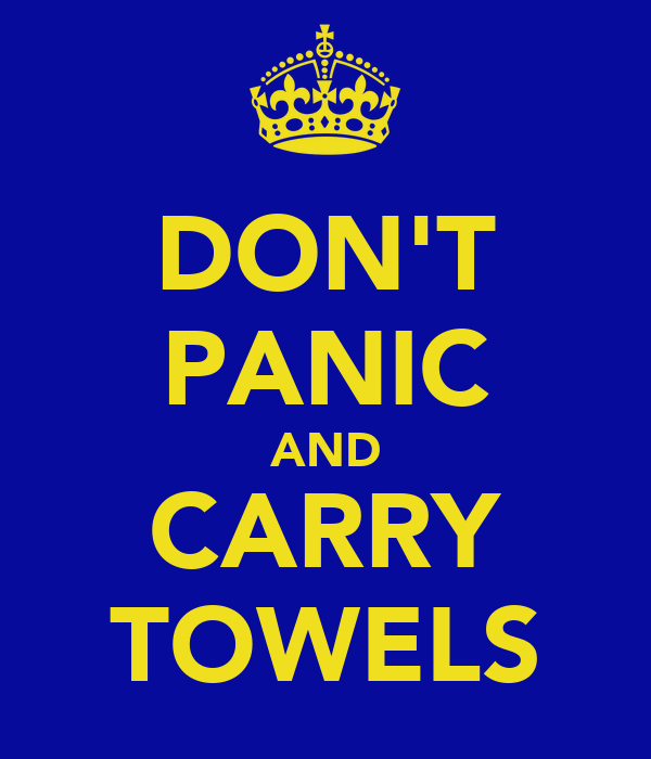 DON'T PANIC AND CARRY TOWELS