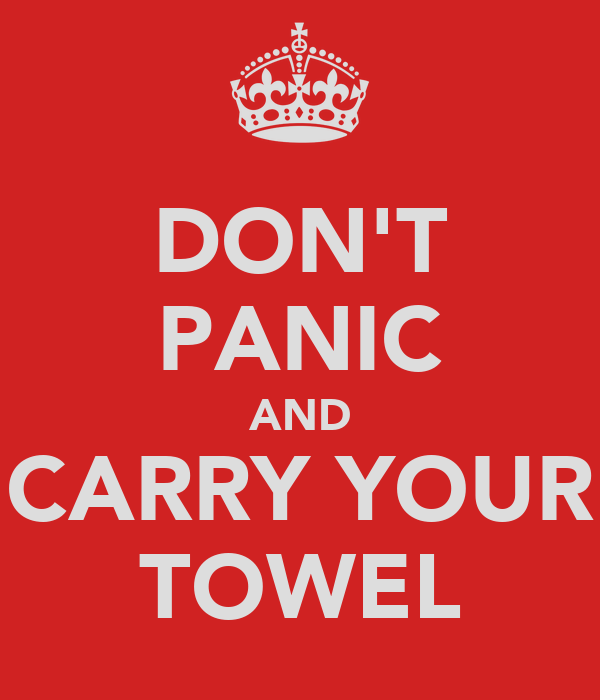 DON'T PANIC AND CARRY YOUR TOWEL