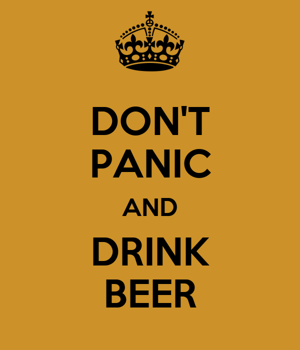 DON'T PANIC AND DRINK BEER