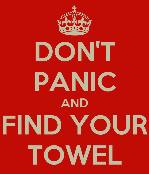 DON'T PANIC AND FIND YOUR TOWEL