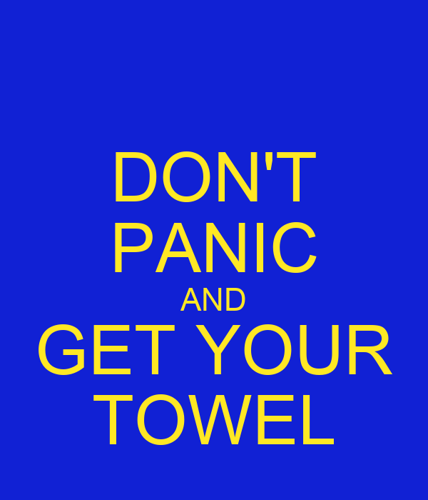 DON'T PANIC AND GET YOUR TOWEL
