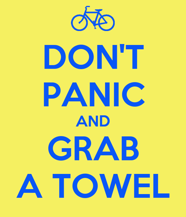 DON'T PANIC AND GRAB A TOWEL