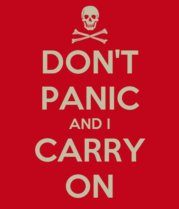 DON'T PANIC AND I CARRY ON