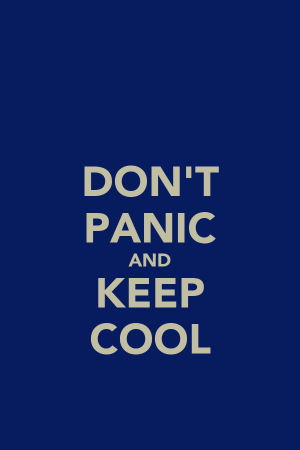 DON'T PANIC AND KEEP COOL
