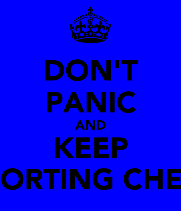 DON'T PANIC AND KEEP SUPPORTING CHELSEA