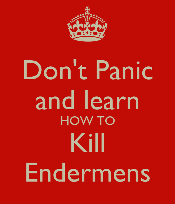 Don't Panic and learn HOW TO Kill Endermens