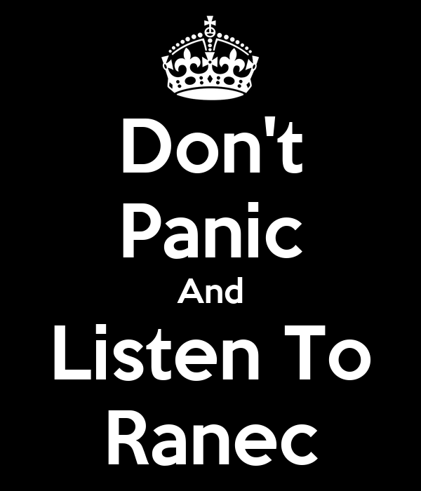 Don't Panic And Listen To Ranec