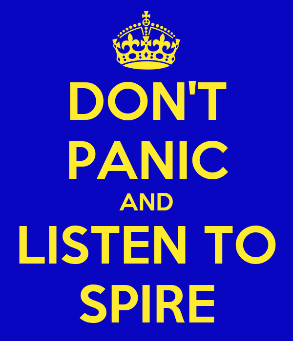 DON'T PANIC AND LISTEN TO SPIRE