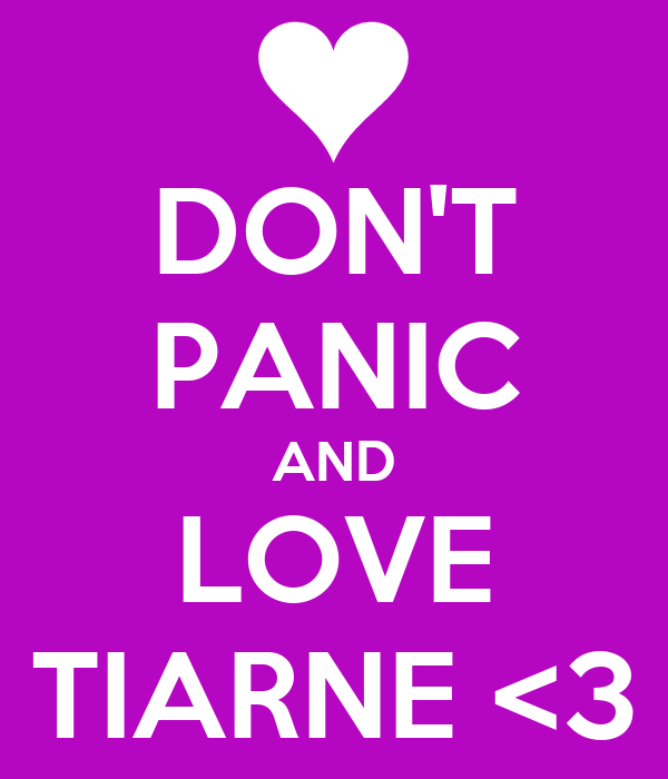 DON'T PANIC AND LOVE TIARNE <3