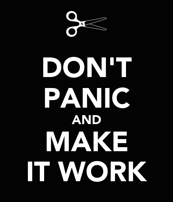 DON'T PANIC AND MAKE IT WORK