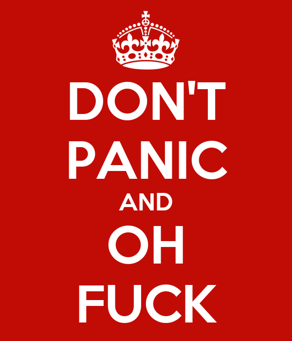 DON'T PANIC AND OH FUCK