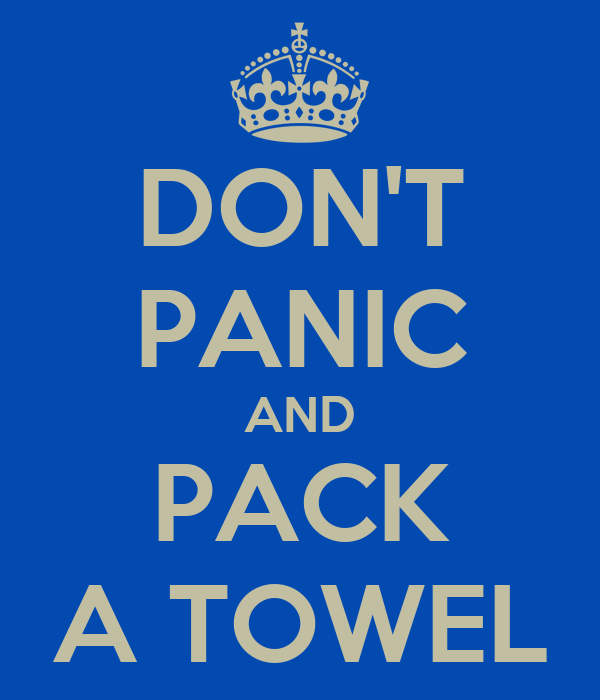 DON'T PANIC AND PACK A TOWEL