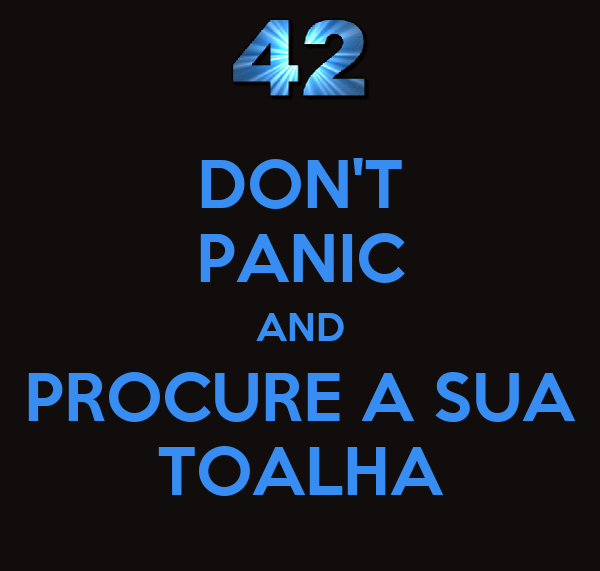 DON'T PANIC AND PROCURE A SUA TOALHA