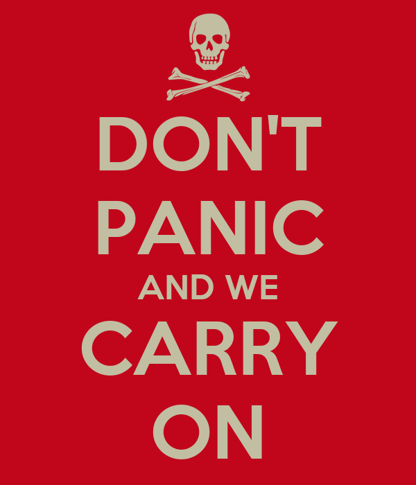 DON'T PANIC AND WE CARRY ON