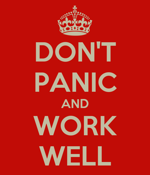 DON'T PANIC AND WORK WELL