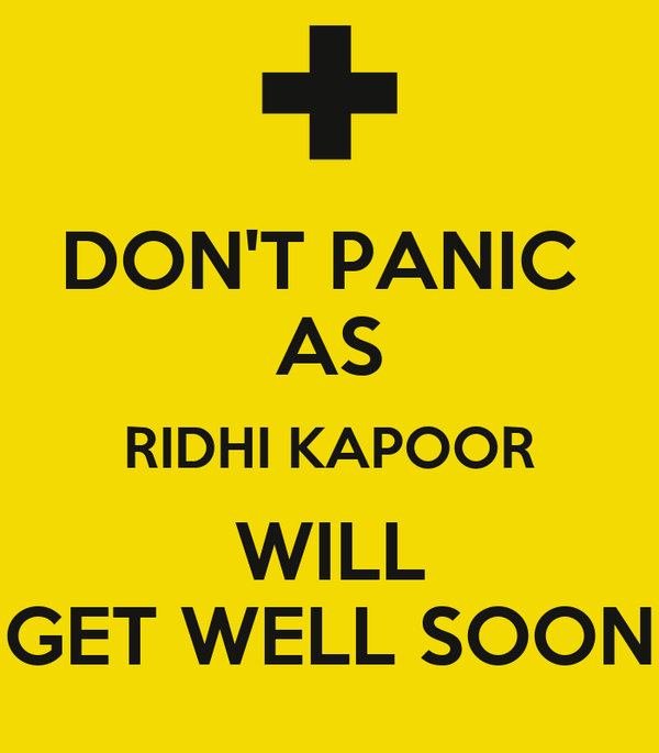 DON'T PANIC  AS RIDHI KAPOOR WILL GET WELL SOON