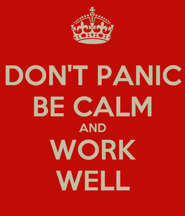 DON'T PANIC BE CALM AND WORK WELL