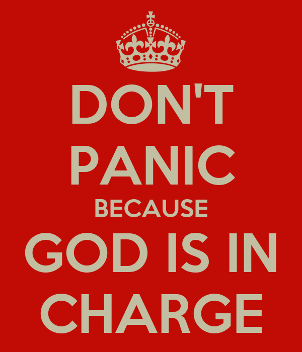 DON'T PANIC BECAUSE GOD IS IN CHARGE